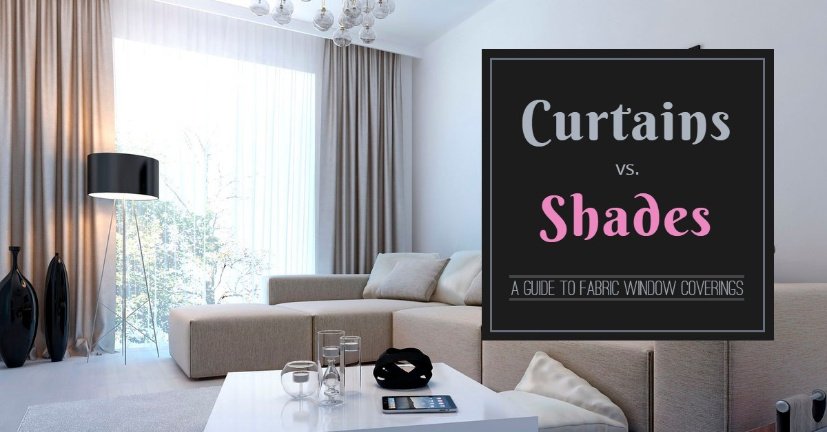 Curtains Vs Shades A Guide To Fabric Window Coverings